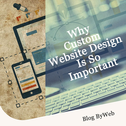 Why Custom Website Design Is So Important