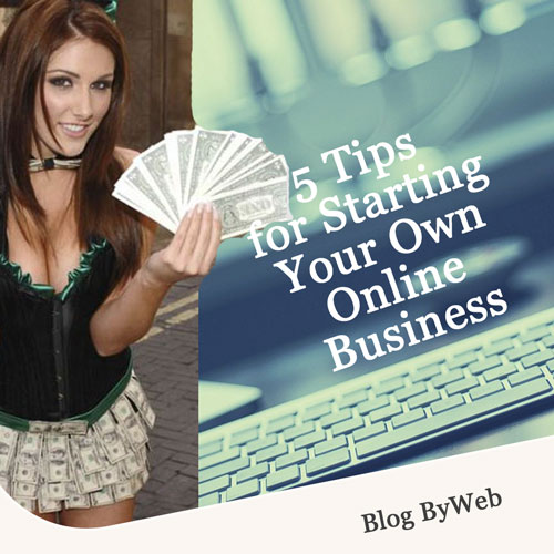 5 Tips for Starting Your Own Online Business