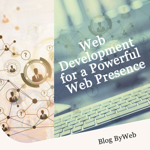 Web Development for A Powerful Web Presence